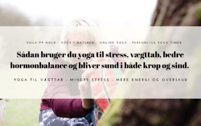 Yoga gør en forskel på dit stressniveau og din vægt